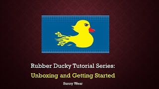 Rubber Ducky Tutorial: Unboxing and Getting Started