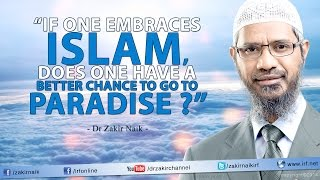 """If one embraces Islam, does one have a better chance to go to Paradise?"" - Dr Zakir Naik"