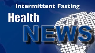 Today's Chiropractic HealthNews For You - Intermittent Fasting