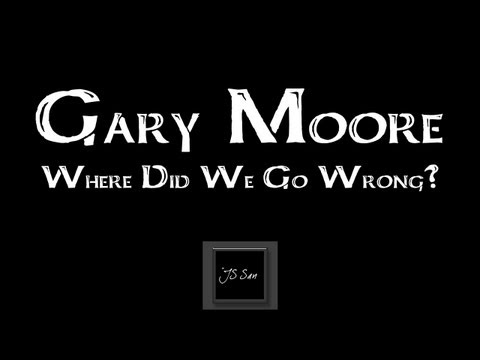 Gary Moore - Where Did We Go Wrong