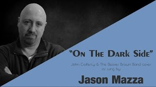 """ON THE DARK SIDE"" - John Cafferty And The Beaver Brown Band cover by Jason Mazza"
