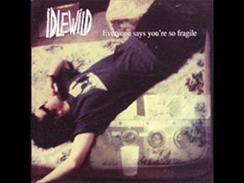 Idlewild - Everyone Says You're So Fragile