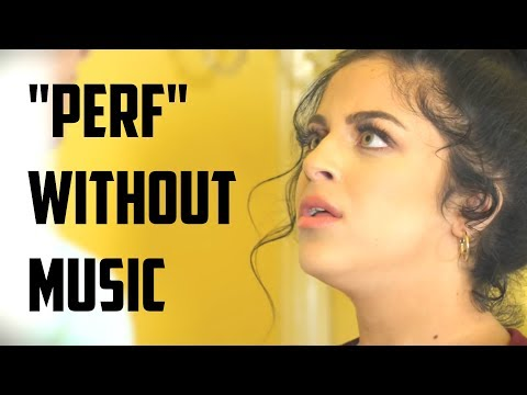 Perf - WITHOUT MUSIC!! (parody)