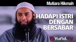 Mutiara Hikmah: Hadapi Istri Dengan Bersabar - Ustadz DR Syafiq Riza Basalamah, MA