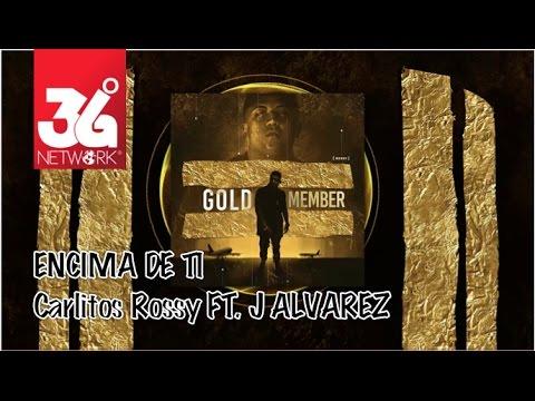 download lagu Encima De Ti Carlitos Rossy Ft. J Alvarez Gold Member gratis