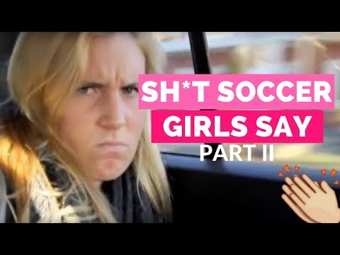 Sh*t Soccer Girls Say Part 2