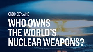 Who owns the world's nuclear weapons? | CNBC Explains