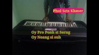 Nhạc Sóng Khmer | Oy Pro Ponh Si Serng | Organ Miền Tây Trà Vinh | Phol Sơn Khmer