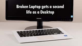 Convert a broken Laptop into a Desktop