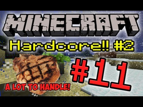 Minecraft HC #2! - Part 11 (It's a Lot to Handle!)