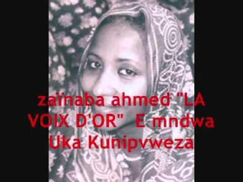 la voix d or (zaïnaba ahmed) E Mndowa Uka Kunipveza