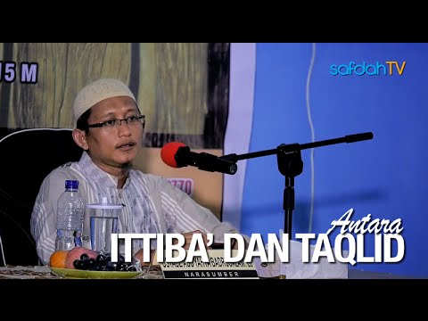 Kajian Islam: Antara Ittiba' Dan Taqlid - Ustadz Badru Salam, Lc