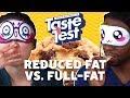 Reduced Fat vs. Full-Fat Foods 💪TASTE TEST