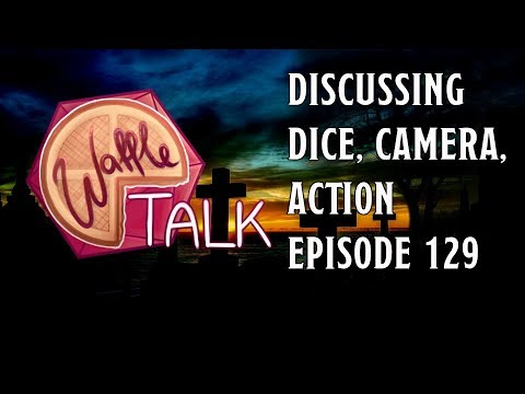 Waffle Talk: Discussing Dice Camera Action Ep 129