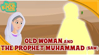 Prophet Muhammad (SAW) Stories | The Old Woman And Prophet Muhammad (SAW) | Quran Stories