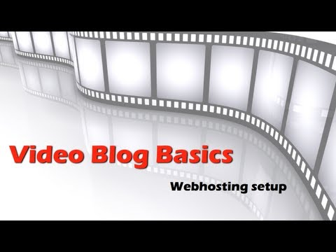 Video Blog Basics: Webhosting setup for a worpress blog and your video content