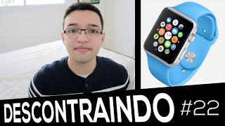Descontraindo #22 - iPhone 6c, Apple Watch, Jailbreak iOS 8.2 e mais!
