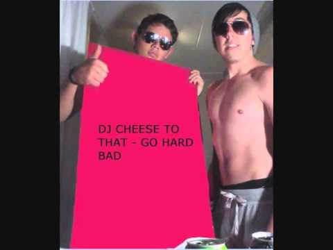 dj cheese to that- GO HARD BAD.wmv