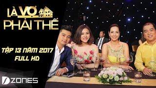 Là Vợ Phải Thế l Tập #13 Full HD: Đức Thịnh hỏi Thanh Thúy còn yêu mình không? (08/08/2017)