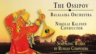 The Ossipov Balalaika Orchestra Vol Iii Symphonic Works By Russian Composers