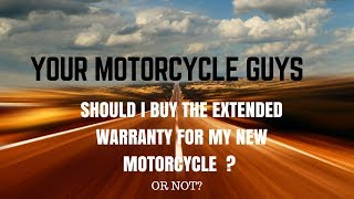SHOULD I BUY EXTENDED WARRANTY AT YOUR MOTORCYCLE GUYS