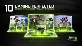 GeForce GTX 10 Series. Now Available In Notebooks.