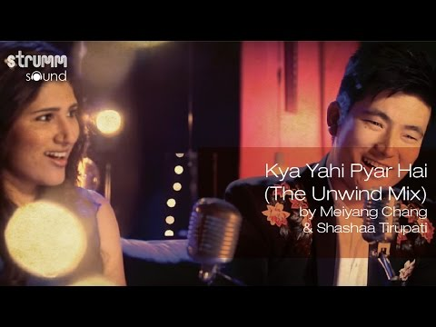 Kya Yahi Pyar Hai (The Unwind Mix) by Meiyang Chang & Shashaa Tirupati