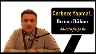 CERBEZE YAPMA!.. -  Birinci Bölüm -  Mustafa Şam