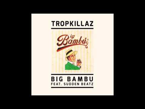 Tropkillaz  - Big Bambu (feat. Sudden Beatz)