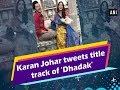 Karan Johar Tweets Title Track Of 'Dhadak'   Bollywood News