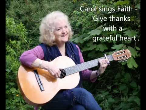 Carol Sings Faith -' Give Thanks With A Grateful Heart' By Don Moen video