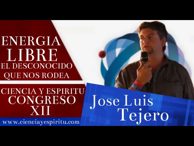 &quot;Energia libre. El desconocido que nos rodea&quot; Jos Lus tejero en XII Congreso Ciencia y Espritu