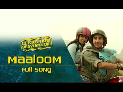 Maaloom (Full Video Song) | Lekar Hum Deewana Dil | Armaan Jain & Deeksha Seth - LatestLyrics