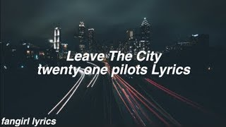 Leave the City || twenty one pilots Lyrics
