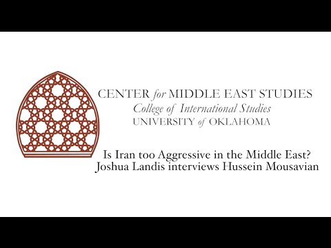 Is Iran too Aggressive in the Middle East? Joshua Landis interviews Hussein Mousavian