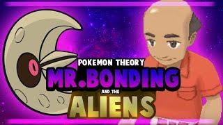 Pokemon Theory - Mr. Bonding And Aliens!