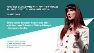 Shara Evans on Talking Lifestyle - Macquarie Media: Robots won't take our jobs - or will they?
