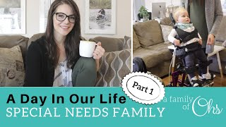 A Day in Our Life Part 1 // Special Needs Family