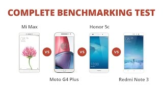 Mi MAX Vs Redmi Note 3 Vs Honor 5C Vs Moto G4 Plus: Complete Benchmarking Test. Who will Win?