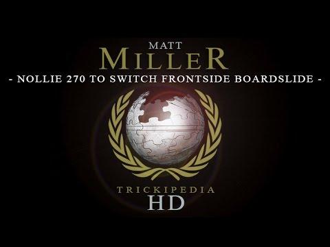 Matt Miller: Trickipedia - Nollie 270 Switch Frontside Boardslide