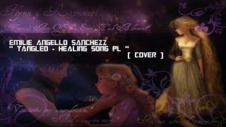 Healing SONG [ PL ] ❤ | TANGLED ♫♪♬ | - Cover