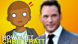 How I Met Chris Pratt
