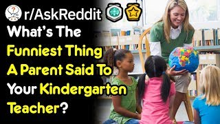 Funniest Things Parents Said To Their Kindergarten Teacher (r/AskReddit)