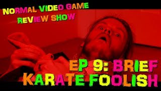 BRIEF KARATE FOOLISH | Normal Video Game Review Show #9