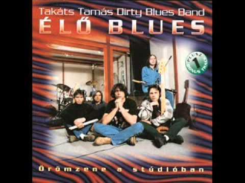 Takács Tamás Dirty Blues Band - Szégyelld Magad Babám!