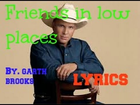 Friends In Low Places (By. Garth Brooks) LYRICS