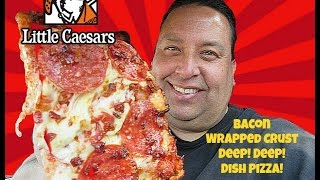Little Caesars Bacon Wrapped Crust DEEP!DEEP!™ Dish Pizza REVIEW!