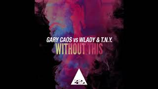 Gary Caos, Wlady, T.N.Y. - Without This (Original Club Mix)