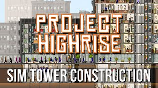 PROJECT HIGHRISE - Sim Tower Construction!