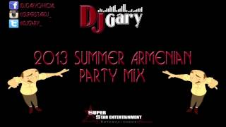 2013 Summer Armenian Party Mix - DJ Gary ~|Super Star DJ|~